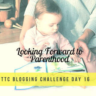 TTC Blogging Challenge Day 16 | Looking Forward to Parenthood