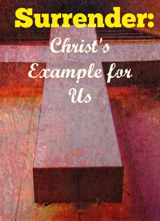 Surrender: Christ's Example for Us