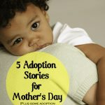 5 Adoption Stories for Mother's Day
