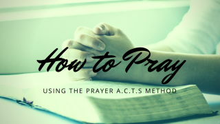 How to Pray Using the Prayer A.C.T.S. Method