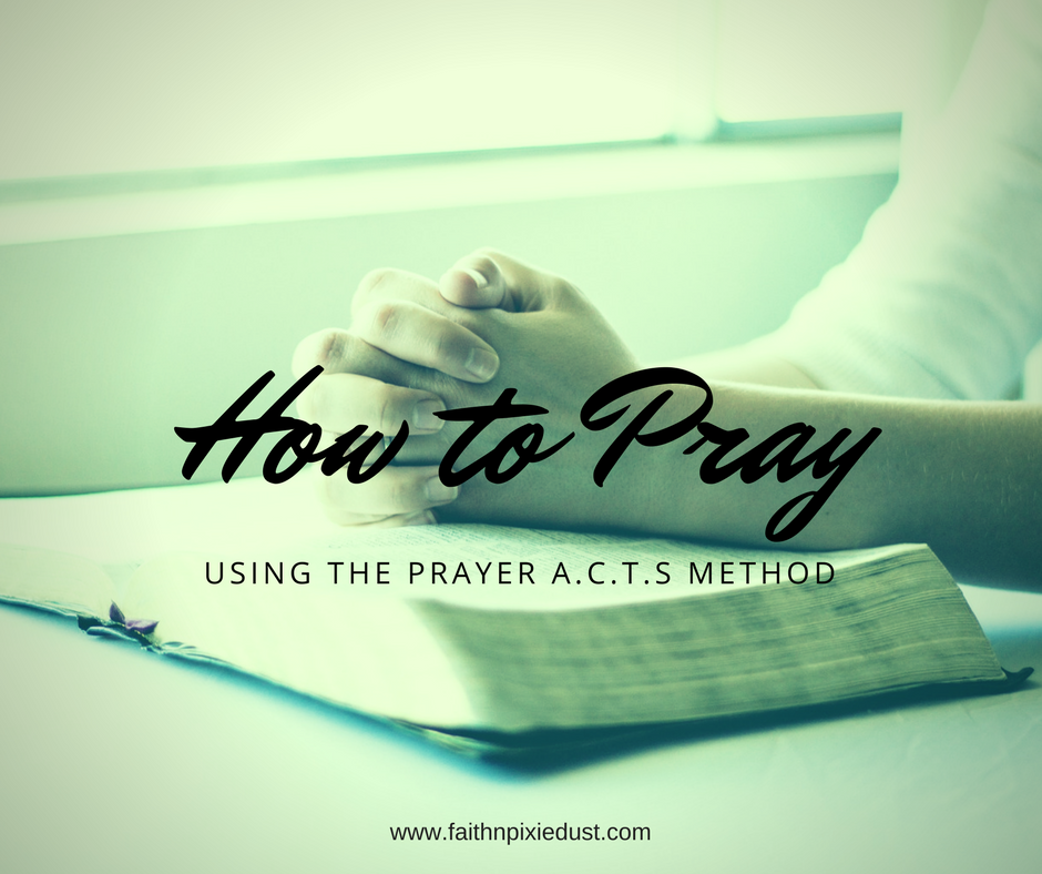 How to Pray Using the Prayer ACTS method
